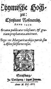 Chymische Hochzeit Christiani Rosencreuetz anno 1459: Arcana publicata vilescunt; & gratiam prophanata amittunt : Ergo ne Margaritas obijce porcis, seu Asino substerne rosas