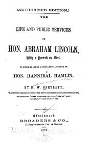 The Life and Public Services of Hon. Abraham Lincoln, with a Portrait on Steel. To which is Added a Biographical Sketch of Hon. Hannibal Hamlin