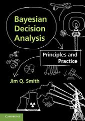 Bayesian Decision Analysis: Principles and Practice