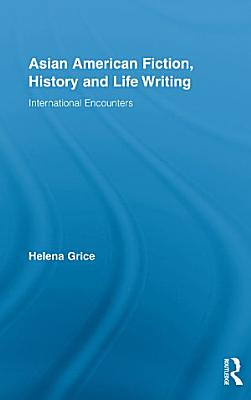 Asian American Fiction  History and Life Writing PDF