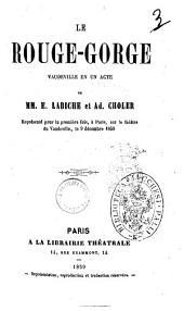 Le rouge-gorge vaudeville en un acte par MM. E. Labiche et Ad. Choler