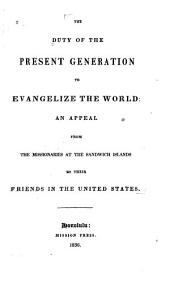 The duty of the present generation to evangelize the world: an appeal from the missionaries at the Sandwich Islands to their friends in the United States