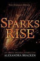 Sparks Rise  The Darkest Minds  Book 2 5  PDF