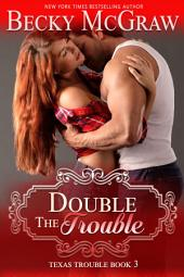 Double the Trouble (#3, Texas Trouble)