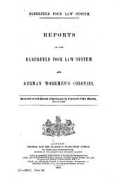 Elberfeld Poor Law System: Reports on the Elberfeld Poor Law System and German Workmen's Colonies