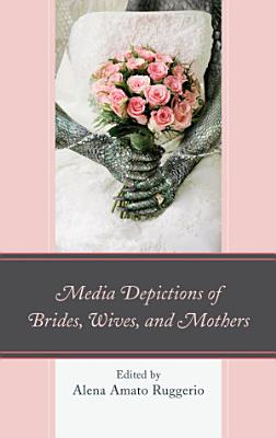 Media Depictions of Brides  Wives  and Mothers PDF