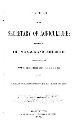 Report of the Secretary of Agriculture  Being Part of the Message and Documents Communicated to the Two Houses of Congress