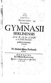 Secularis recordatio Gymnasii Berolin. a. 1674 a.d. 22. Nov. ... intimatur a Gottfrid. Weber
