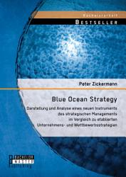 Blue Ocean Strategy  Darstellung und Analyse eines neuen Instruments des strategischen Managements im Vergleich zu etablierten Unternehmens  und Wettbewerbsstrategien PDF