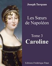 Les Soeurs de Napoléon Tome 3 : Caroline