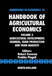 Handbook of Agricultural Economics: Agricultural Development: Farmers, Farm Production and Farm Markets
