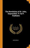 The Revelation of St  John  Expounded  Tr  by P  Fairbairn PDF