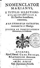 Nomenclator Marianus, e titulis selectioribus, quibus B. Virgo a SS. Patribus honestatur contextus