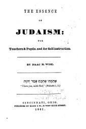 The Essence of Judaism: For Teachers & Pupils, and for Self-instruction
