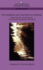 The Makers and Teachers of Judaism from the Fall of Jerusalem to the Death of Herod the Great