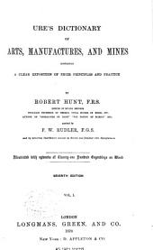 Ures̓ Dictionary of Arts, Manufactures and Mines: Containing a Clear Exposition of Their Principles and Practice