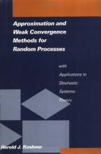 Approximation and Weak Convergence Methods for Random Processes  with Applications to Stochastic Systems Theory PDF