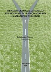 Dendeicultura E Dinâmicas Territoriais Do Espaço Agrário Na Amazônia Paraense