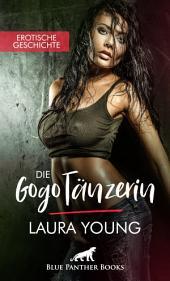 Die GogoTänzerin | Erotische Kurzgeschichte: Sex, Leidenschaft, Erotik und Lust