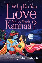 Why Do You Love Me So Much, Kannaa?