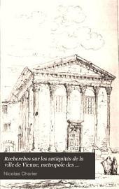Recherches sur les antiquités de la ville de Vienne, métropole des Allobroges, capitale de l'Empire romain dans les Gaules et des deux royaumes de Bourgogne