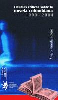 Estudios cr  ticos sobre la novela colombiana  1990 2004 PDF