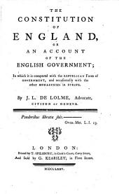 The Constitution of England, Or An Account of the English Government;: In which it is Compared with the Republican Form of Government, and Occasionally with the Other Monarchies in Europe