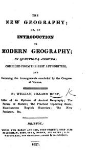 The New Geography; Or an Introduction to Modern Geography ... Containing the Arrangements Concluded by the Congress at Vienna