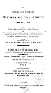 The Sacred and Profane History of the World Connected: From the Creation of the World to the Dissolution of the Assyrian Empire at the Death of Sardanapalus, and to the Declension of the Kingdoms of Judah and Israel, Under the Reigns of Ahaz and Pekah: Including the Dissertation on the Creation and Fall of Man, Volume 1