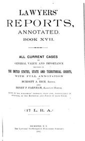 Lawyers' Reports Annotated: Volume 17