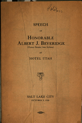 Speech of Honorable Albert J. Beveridge, Former Senator from Indiana, at Hotel Utah, Salt Lake City, Oct. 9, 1920