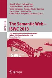 The Semantic Web - ISWC 2013: 12th International Semantic Web Conference, Sydney, NSW, Australia, October 21-25, 2013, Proceedings, Part 1