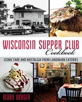 Wisconsin Supper Club Cookbook: Iconic Fare and Nostalgia from Landmark Eateries