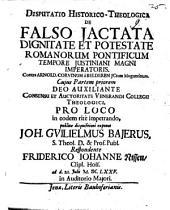 Disp. hist. theol. de falso iactata dignitate et potestate Romanorum pontificum tempore Iustiniani Magni Imperatoris: pars prior