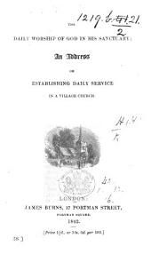 The Daily Worship of God in His Sanctuary. An Address on Establishing Daily Service in a Village Church. [Signed, H. H.]