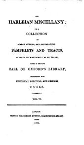 The Harleian Miscellany:: A Collection of Scarce, Curious, and Entertaining Pamphlets and Tracts, as Well in Manuscript as in Print, Volume 6