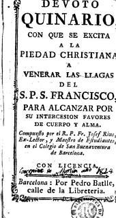 Devoto quinario con que se excita a la piedad christiana a venerar las llagas del S.P.S. Francisco: para alcanzar por su intercesion favores de cuerpo y alma