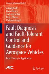 Fault Diagnosis and Fault-Tolerant Control and Guidance for Aerospace Vehicles: From Theory to Application