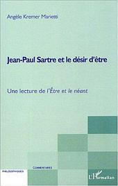 Jean-Paul Sartre et le désir d'être: Une lecture de l'Etre et le néant