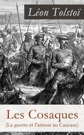 Les Cosaques (La guerre et l'amour au Caucase): L'expérience de Tolstoï dans le Caucase