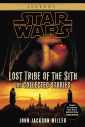 Lost Tribe of the Sith: Star Wars Legends: The Collected Stories