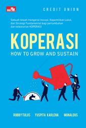 Credit Union Koperasi: How To Grow and Sustain