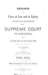 Reports of Cases at Law and in Equity Argued and Determined in the Supreme Court of Arkansas ...: Volumes 19-20