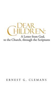 Dear Children: A Letter from God, to the Church, through the Scriptures
