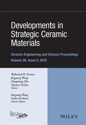 Developments in Strategic Ceramic Materials: A Collection of Papers Presented at the 39th International Conference on Advanced Ceramics and Composites, January 25-30, 2015, Daytona Beach, Florida