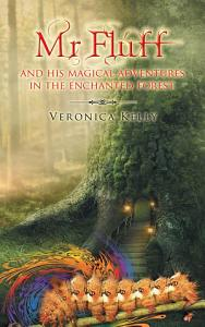 Mr Fluff and his magical adventures in the enchanted forest  Book