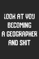 Look at You Becoming a Geographer and Shit Funny Geographer Notebook Graduation Gift PDF