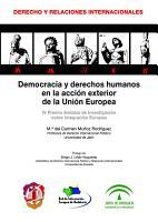 Democracia y derechos humanos en la acci  n exterior de la Uni  n Europea PDF