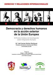 Democracia y derechos humanos en la acción exterior de la Unión Europea: IV Premio andaluz de investigación sobre integración europea