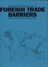 National Trade Estimate Report on Foreign Trade Barriers, 1992